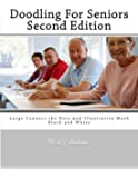 Doodling For Seniors Second Edition: Large Connect the Dots and Illustrative Math -Black and White (Volume 1)