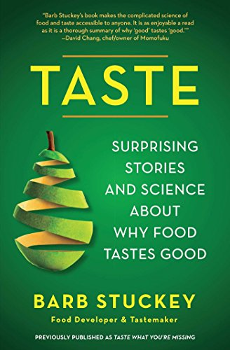 Taste: Surprising Stories and Science About Why Food Tastes Good by Barb Stuckey