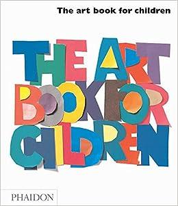 the art book for children editors of phaidon press 0884264382771