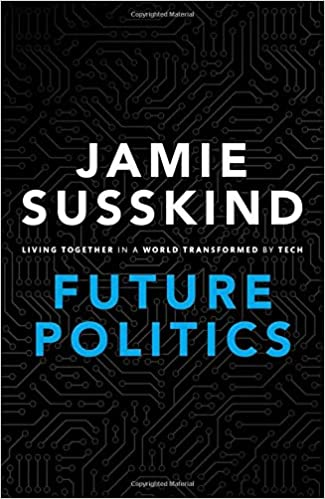 Future Politics Living Together in a World Transformed by Tech