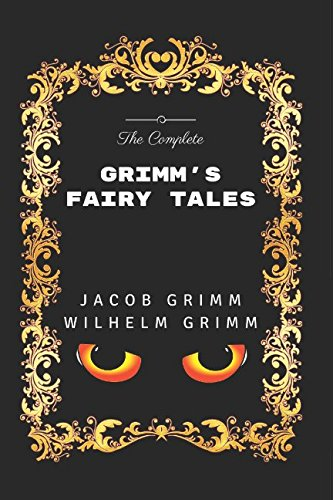 The Complete Grimm's Fairy Tales: By Jacob Grimm -