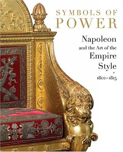 Symbols of Power: Napoleon and the Art of the Empire Style, 1800-1815 (Symbols Decorative)