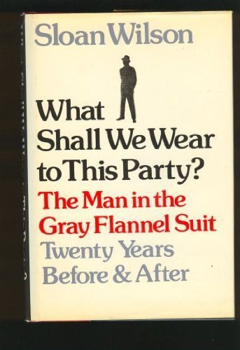 What Shall We Wear to This Party?: The Man in the Gray Flannel Suit, Twenty Years Before & After (The Man In The Gray Flannel Suit Novel)