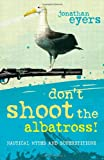 Don't Shoot the Albatross!, Jonathan Eyers, 1408131315