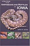 A Field Guide to the Amphibians and Reptiles of Iowa