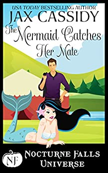 The Mermaid Catches Her Mate: A Nocturne Falls Universe story by [Cassidy, Jax]