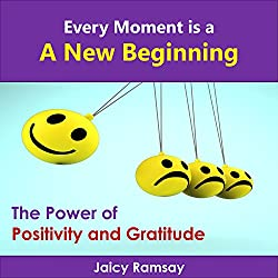 Every Moment Is a New Beginning: The Power of Positivity and Gratitude