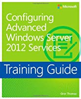 Training Guide: Configuring Advanced Windows Server 2012 Services Front Cover