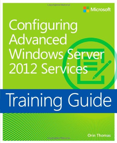 Training Guide: Configuring Advanced Windows Server 2012 Services by Orin Thomas, Publisher : Microsoft Press