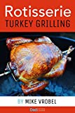 Rotisserie Turkey: 29 Recipes for Turkey on Your Grill's Rotisserie (How To Rotisserie Grill) by Mike Vrobel