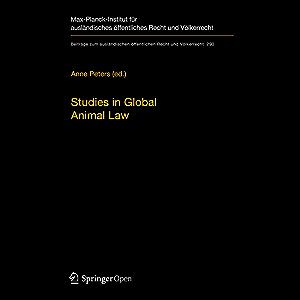Studies in Global Animal Law (Beiträge zum ausländischen öffentlichen Recht und Völkerrecht Book 290)