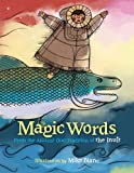 Magic Words describes a world where humans and animals share bodies andlanguages, where the world of the imagination mixes easily with the physical. Itbegan as a story that told how the Inuit people came to be and became a legendpassed from genera...