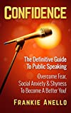 Public Speaking: Confidence: The Definitive Guide To... Public Speaking. Overcome Fear, Social Anxiety & Shyness... To... Become A Better You! (Be Magnetic, ... Speeches, Voice Training, Vocal Tonality)