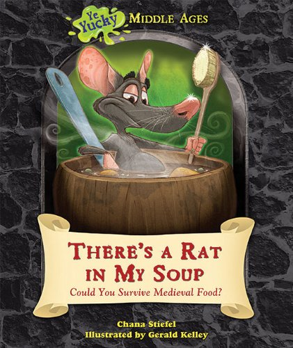 There's a Rat in My Soup: Could You Survive Medieval Food? (Ye Yucky Middle Ages) PDF