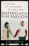 Dating with Pure Passion: More than Rules, More than Courtship, More than a Formula