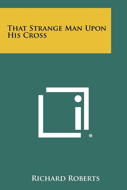 That Strange Man Upon His Cross pdf