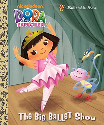 The Big Ballet Show (Dora the Explorer) (Little Golden Book)
