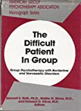 Difficult Patient in Group : Group Psychotherapy with Borderline and Narcissistic Disorders, Walter N. Stone, Bennett E. Roth, 0823612864