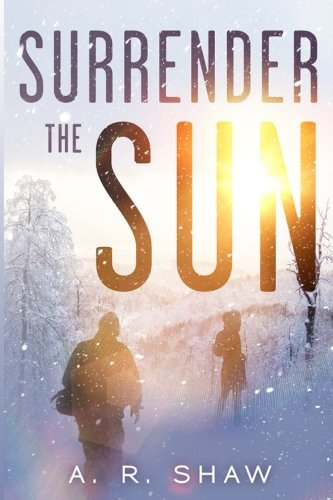 Surrender The Sun: A Post Apocalyptic Dystopian Thriller (Volume 1)