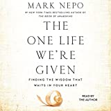 The One Life We're Given: Finding the Wisdom That Waits in Your Heart