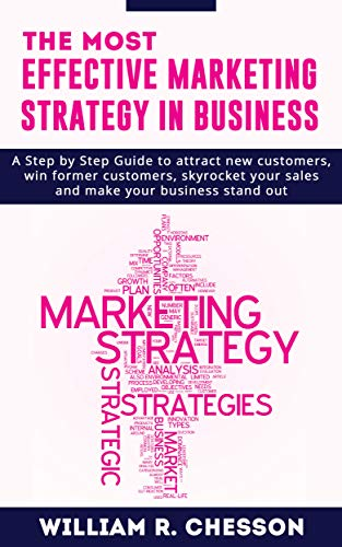 The Most Effective Marketing Strategy In Business: A Step by Step Guide to Attract New Customers, Win Former Customers, Skyrocket Your Sales And Make Your Business Stand Out (English Edition)