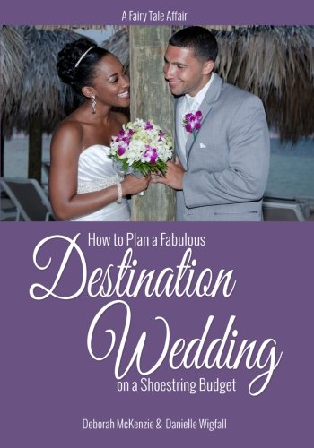 A Fairy Tale Affair - How to Plan a Fabulous Destination Wedding on a Shoestring Budget ()