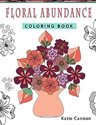 Floral Abundance Coloring Book (Patterns To Color) (Volume 2)