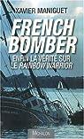 French bomber : Enfin la vérité sur le Rainbow Warrior par Maniguet