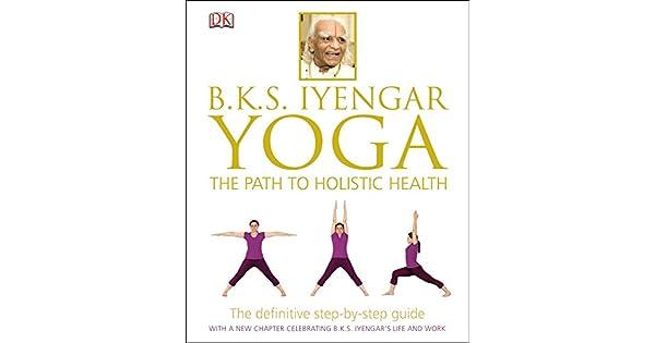 Amazon.com: B.K.S. Iyengar Yoga: The Path to Holistic Health ...