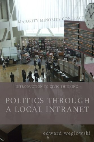 Politics through a Local Intranet: Introduction to Civic Thinking (Publicdom Series)