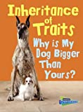 Inheritance of Traits: Why Is My Dog Bigger Than Your Dog? (Show Me Science)