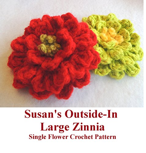 "Susan's ""Outside-In Large Zinnia"" Flower Crochet Pattern: crochet pattern for fun and simple one-piece garden flower by [Kennedy, Susan]"