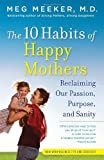 The 10 Habits of Happy Mothers, Meg Meeker, 0345518071