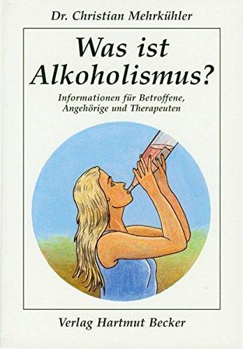 Was ist Alkoholismus?: Informationen für Betroffene, Angehörige und Therapeuten (Gesundheit und Medizin)