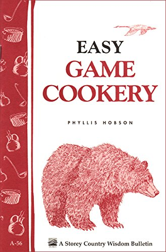 Easy Game Cookery: Storey's Country Wisdom Bulletin A-56 by Phyllis Hobson