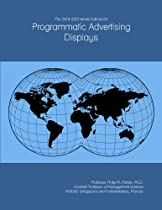 The 2018-2023 World Outlook for Programmatic Advertising Displays