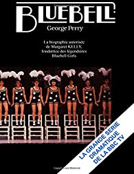 Bluebell : La biographie autorisée de Margaret Kelly, fondatrice des légendaires Bluebell Girls par George Perry