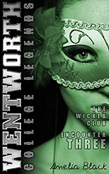 Wentworth College Legends - The Wicked Club - Encounter 3: A Wentworth College Adult Quickie by [Black, Amelia]