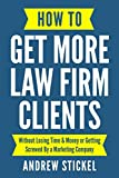 img - for How to Get More Law Firm Clients: Without Losing Time & Money or Getting Screwed By a Marketing Company book / textbook / text book