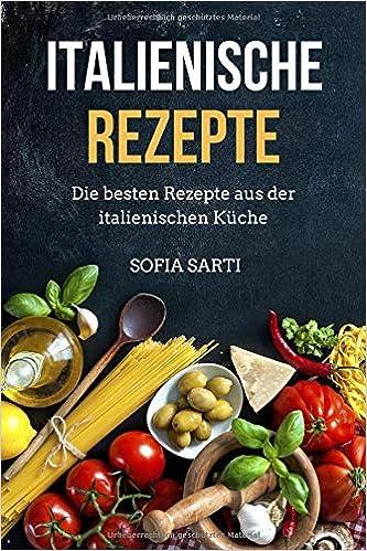 Italienische Rezepte: Die besten Rezepte aus der ...