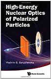High-Energy Nuclear Optics of Polarized Particles, Vladimir G. Baryshevsky, 9814324833