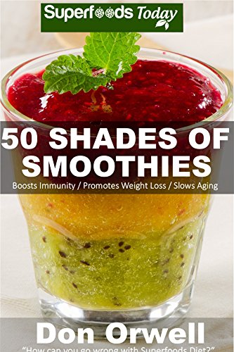 50 Shades of Smoothies: Over 50 Blender Recipes, weight loss green smoothie, detox diet plan,detox smoothie recipes, detox program,detox cleanse juice, ... recipes (Fifty Shades of Superfoods Book - Shades Blenders