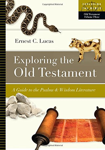 3: Exploring the Old Testament: A Guide to the Psalms & Wisdom Literature (Exploring the Bible)