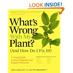What's Wrong With My Plant? (And How Do I Fix It?): A Visual Guide to Easy Diagnosis and Organic Remedies (What's Wrong Series)
