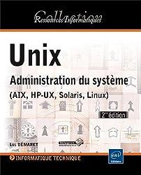 Unix - Administration du système (AIX, HP-UX, Solaris, Linux) (2e édition)