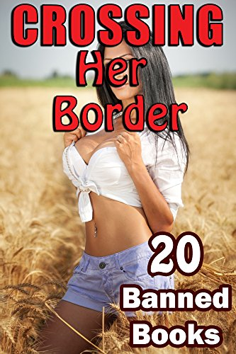 CROSSING HER BORDER - 20 HOT STORIES OF BANNED ROMPS (GET THEM NOW!)
