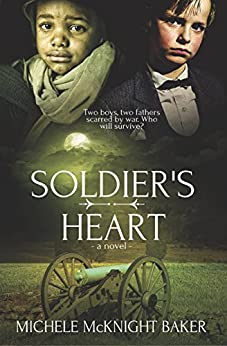 Soldier's Heart - A Civil War Novel by [Baker, Michele McKnight]