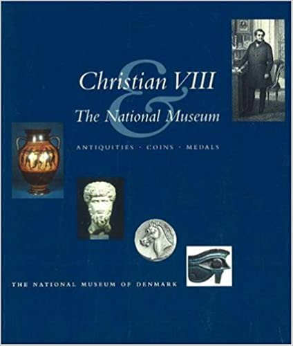Christian VIII and the National Museum: Antiquities, Coins, Medals National Museum of Denmark