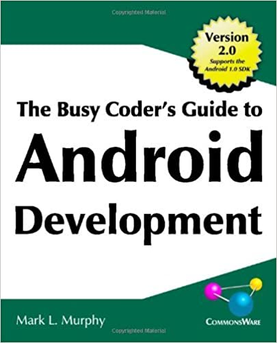 The Busy Coder's Guide to Android Development by Mark L. Murphy (2009-02-06)