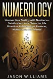 Numerology: Uncover Your Destiny with Numbers—Details about Your Character, Life Direction, Relationships, Finances, Motivations, and Talents!